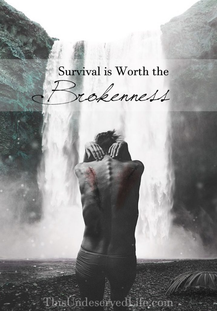 survival is worth the brokenness