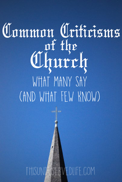 Common Criticisms of the Church: What Many Say (and What Few Know)