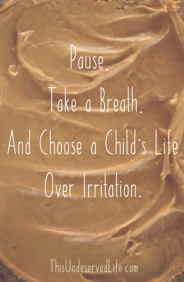 Pause. Take a Breath. And Choose a Child's Life Over Irritation.